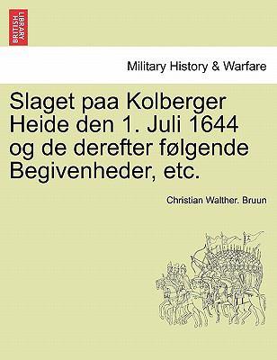 Slaget Paa Kolberger Heide Den 1. Juli 1644 Og de Derefter F Lgende Begivenheder, Etc. 9781241532130