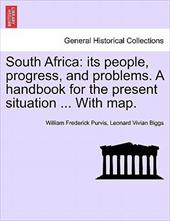 South Africa: Its People, Progress, and Problems. a Handbook for the Present Situation ... with Map.