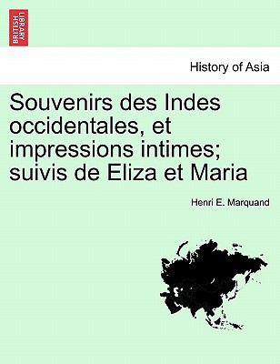 Souvenirs Des Indes Occidentales, Et Impressions Intimes; Suivis de Eliza Et Maria 9781241419516