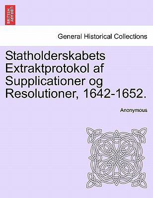 Statholderskabets Extraktprotokol AF Supplicationer Og Resolutioner, 1642-1652. 9781241539979