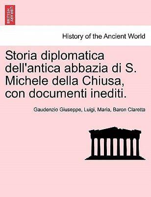 Storia Diplomatica Dell'antica Abbazia Di S. Michele Della Chiusa, Con Documenti Inediti.