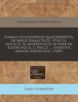 Summa Philosophiae Quadripartita, de Rebus Dialecticis, Ethicis, Physicis, & Metaphysicis Autore Fr. Eustachio A. S. Paulo ...; Infinitis Mendis Repur 9781240793716