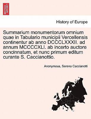 Summarium Monumentorum Omnium Quae in Tabulario Municipii Vercellensis Continentur AB Anno DCCCLXXXII. Ad Annum MCCCCXLI. AB Incerto Auctore Concinnat 9781241344306