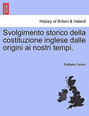 Svolgimento Storico Della Costituzione Inglese Dalle Origini AI Nostri Tempi. 9781241544874