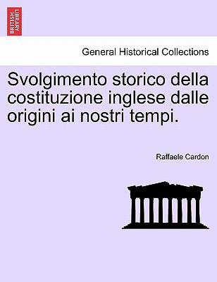 Svolgimento Storico Della Costituzione Inglese Dalle Origini AI Nostri Tempi. 9781241544959