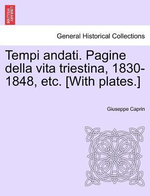 Tempi Andati. Pagine Della Vita Triestina, 1830-1848, Etc. [With Plates.] 9781241386467