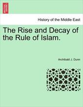 The Rise and Decay of the Rule of Islam. 13535613