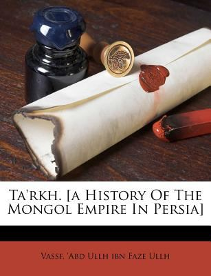 Ta'rkh. [A History of the Mongol Empire in Persia] 9781247827407