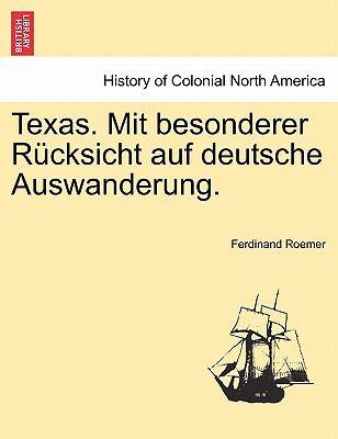 Texas. Mit Besonderer R Cksicht Auf Deutsche Auswanderung.