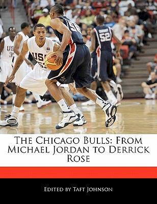 The Chicago Bulls: From Michael Jordan to Derrick Rose 9781240199280