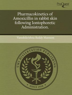 Pharmacokinetics of Amoxicillin in Rabbit Skin Following Iontophoretic Administration. 9781243503152