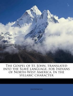 The Gospel of St. John, Translated Into the Slav Language, for Indians of North-West America. in the Syllabic Character 9781245130202