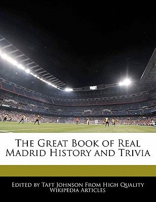 The Great Book of Real Madrid History and Trivia 9781241147228