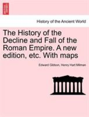 The History of the Decline and Fall of the Roman Empire. a New Edition, Etc. with Maps 9781241439569