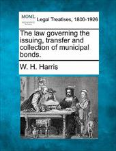 The Law Governing the Issuing, Transfer and Collection of Municipal Bonds.