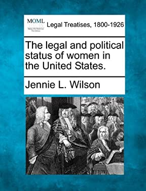 The Legal and Political Status of Women in the United States. 9781240195251