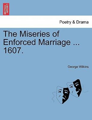 The Miseries of Enforced Marriage ... 1607. 9781241131166
