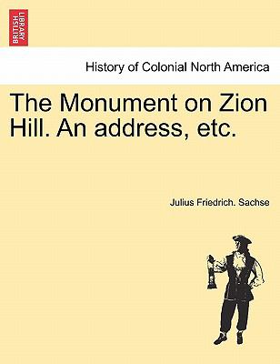 The Monument on Zion Hill. an Address, Etc. 9781241351953