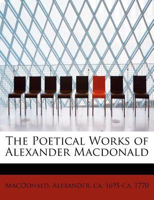 The Poetical Works of Alexander MacDonald 9781241251161