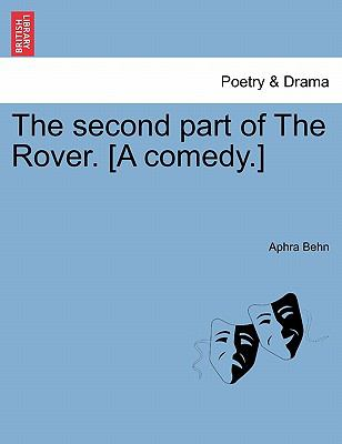 The Second Part of the Rover. [A Comedy.] 9781241133085