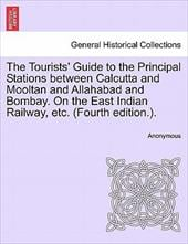 The Tourists' Guide to the Principal Stations Between Calcutta and Mooltan and Allahabad and Bombay. on the East Indian Railway, E