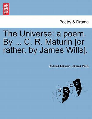 The Universe: A Poem. by ... C. R. Maturin [Or Rather, by James Wills]. 9781241024147