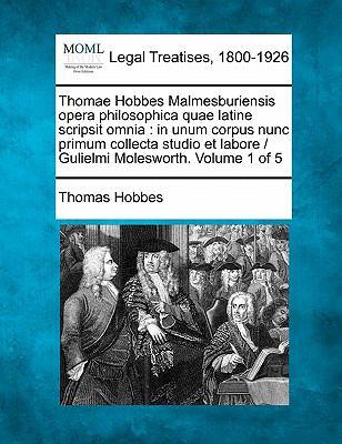 Thomae Hobbes Malmesburiensis Opera Philosophica Quae Latine Scripsit Omnia: In Unum Corpus Nunc Primum Collecta Studio Et Labore / Gulielmi Moleswort 9781240011445