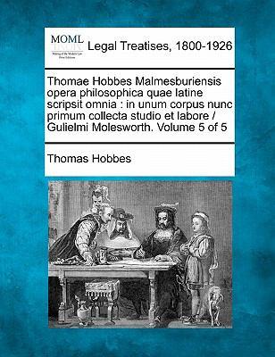 Thomae Hobbes Malmesburiensis Opera Philosophica Quae Latine Scripsit Omnia: In Unum Corpus Nunc Primum Collecta Studio Et Labore / Gulielmi Moleswort 9781240011704