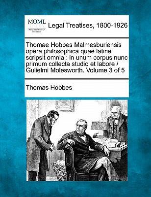 Thomae Hobbes Malmesburiensis Opera Philosophica Quae Latine Scripsit Omnia: In Unum Corpus Nunc Primum Collecta Studio Et Labore / Gulielmi Moleswort