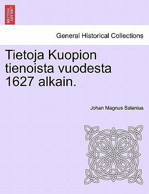 Tietoja Kuopion Tienoista Vuodesta 1627 Alkain. 9781241346584