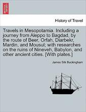 Travels in Mesopotamia. Including a Journey from Aleppo to Bagdad, by the Route of Beer, Orfah, Diarbekr, Mardin, and Mousul; With 13530517