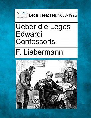 Ueber Die Leges Edwardi Confessoris. 9781240012626