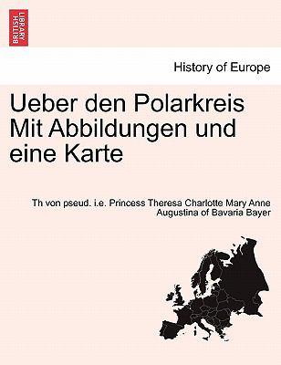 Ueber Den Polarkreis Mit Abbildungen Und Eine Karte 9781241409630