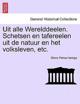 Uit Alle Werelddeelen. Schetsen En Tafereelen Uit de Natuur En Het Volksleven, Etc. 9781241349851