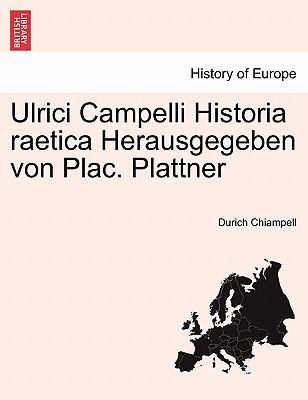 Ulrici Campelli Historia Raetica Herausgegeben Von Plac. Plattner Tomus 9781241453862
