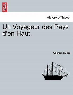 Un Voyageur Des Pays D'En Haut. 9781241443061