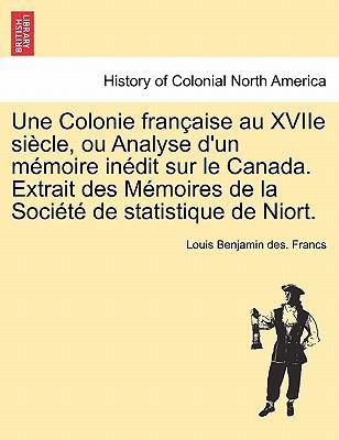 Une Colonie Fran Aise Au Xviie Si Cle, Ou Analyse D'Un M Moire in Dit Sur Le Canada. Extrait Des M Moires de La Soci T de Statistique de Niort. 9781241548339