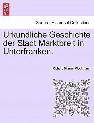 Urkundliche Geschichte Der Stadt Marktbreit in Unterfranken. 9781241412630