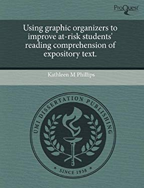 Using Graphic Organizers to Improve At-Risk Students' Reading Comprehension of Expository Text. 9781244083776