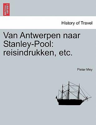 Van Antwerpen Naar Stanley-Pool: Reisindrukken, Etc. 9781241567507