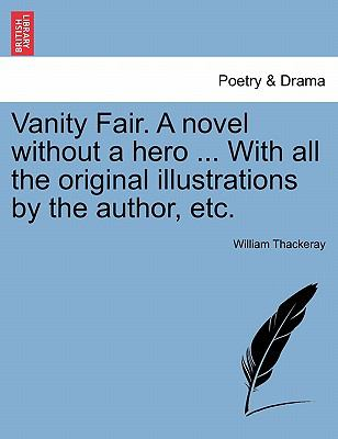 Vanity Fair. a Novel Without a Hero ... with All the Original Illustrations by the Author, Etc. 9781241572457