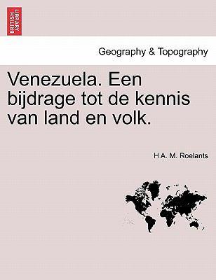 Venezuela. Een Bijdrage Tot de Kennis Van Land En Volk. 9781241429416