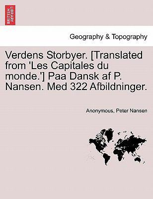 Verdens Storbyer. [Translated from 'Les Capitales Du Monde.'] Paa Dansk AF P. Nansen. Med 322 Afbildninger. 9781241513788