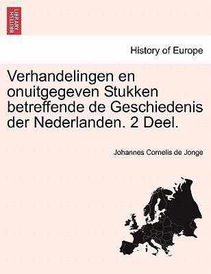 Verhandelingen En Onuitgegeven Stukken Betreffende de Geschiedenis Der Nederlanden. 2 Deel. 9781241461362
