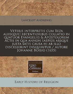 Veteris Interpretis Cum Beza Aliisq[ue] Recentioribus Collatio in Quatuor Evangeliis & Apostolorum Actis in Qua Annon Saepi?'s Absque Justa Satis Caus 9781240957637