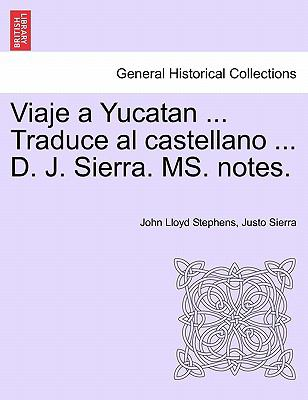 Viaje a Yucatan ... Traduce Al Castellano ... D. J. Sierra. Ms. Notes. 9781241439873