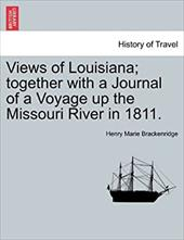 Views of Louisiana; Together with a Journal of a Voyage Up the Missouri River in 1811. 12993234