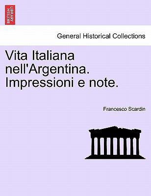 Vita Italiana Nell'argentina. Impressioni E Note. 9781241441029