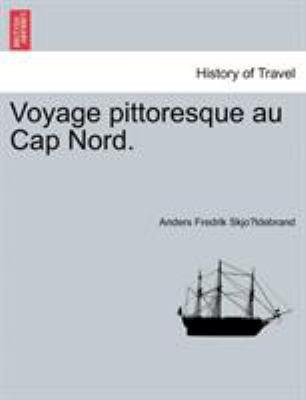 Voyage Pittoresque Au Cap Nord. 9781240914067