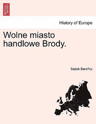Wolne Miasto Handlowe Brody. 9781241432546
